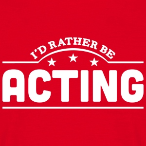 id rather be acting banner t-shirt - Men's T-Shirt