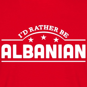 id rather be albanian  banner t-shirt - Men's T-Shirt