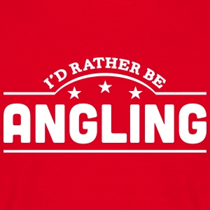 id rather be angling banner t-shirt - Men's T-Shirt