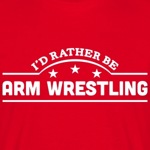id rather be arm wrestling banner t-shirt - Men's T-Shirt