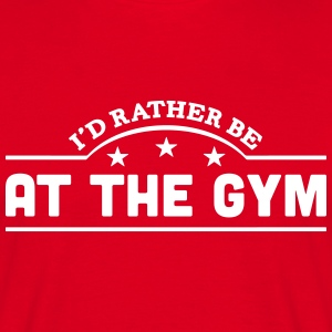 id rather be at the gym banner t-shirt - Men's T-Shirt
