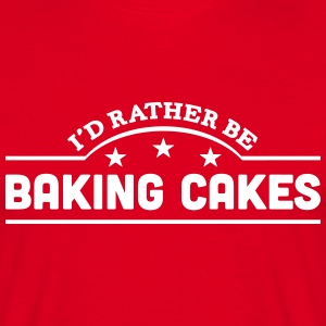 id rather be baking cakes banner t-shirt - Men's T-Shirt