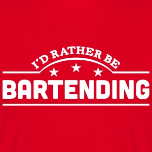 id rather be bartending banner t-shirt - Men's T-Shirt