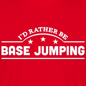 id rather be base jumping banner t-shirt - Men's T-Shirt