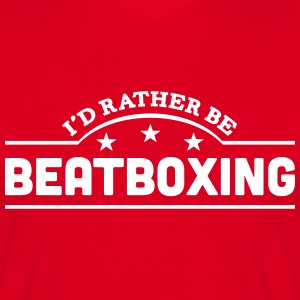 id rather be beatboxing banner t-shirt - Men's T-Shirt