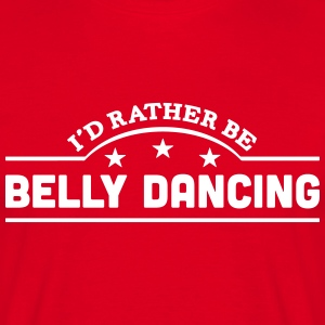 id rather be belly dancing banner t-shirt - Men's T-Shirt