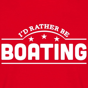 id rather be boating banner t-shirt - Men's T-Shirt