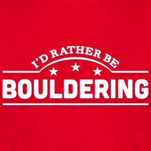id rather be bouldering banner t-shirt - Men's T-Shirt