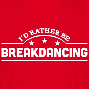 id rather be breakdancing banner t-shirt - Men's T-Shirt