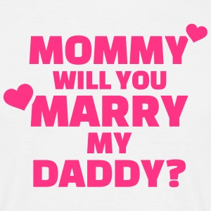Mommy will you marry my daddy T-Shirts - Männer T-Shirt