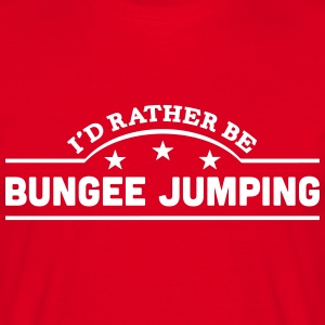id rather be bungee jumping banner t-shirt - Men's T-Shirt