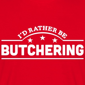 id rather be butchering banner t-shirt - Men's T-Shirt