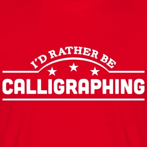 id rather be calligraphing banner t-shirt - Men's T-Shirt