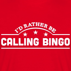 id rather be calling bingo banner t-shirt - Men's T-Shirt