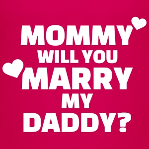 Mommy will you marry my daddy T-Shirts - Kinder Premium T-Shirt