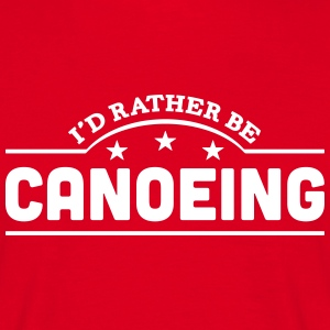id rather be canoeing banner t-shirt - Men's T-Shirt