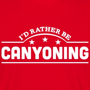 id rather be canyoning banner t-shirt - Men's T-Shirt