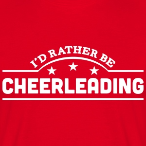 id rather be cheerleading banner t-shirt - Men's T-Shirt