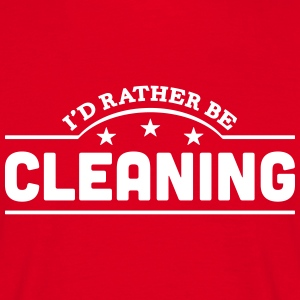 id rather be cleaning banner t-shirt - Men's T-Shirt
