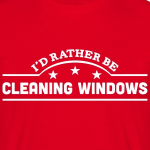 id rather be cleaning windows banner cop t-shirt - Men's T-Shirt