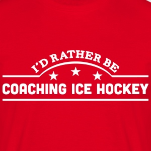 id rather be coaching ice hockey banner  t-shirt - Men's T-Shirt
