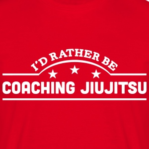 id rather be coaching jiujitsu banner co t-shirt - Men's T-Shirt