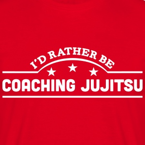id rather be coaching jujitsu banner cop t-shirt - Men's T-Shirt