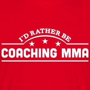 id rather be coaching mma banner t-shirt - Men's T-Shirt