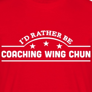 id rather be coaching wing chun banner c t-shirt - Men's T-Shirt