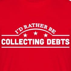 id rather be collecting debts banner cop t-shirt