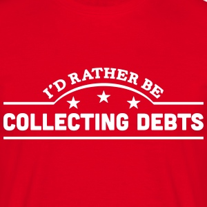 id rather be collecting debts banner cop t-shirt - Men's T-Shirt