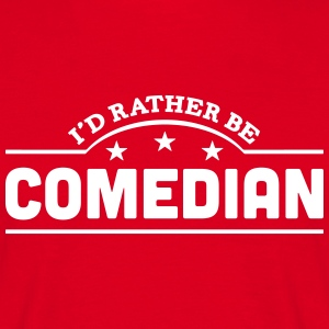 id rather be comedian banner t-shirt - Men's T-Shirt
