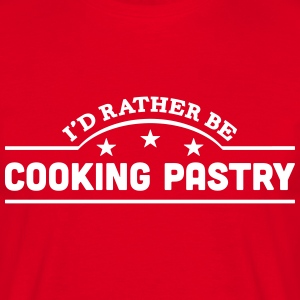 id rather be cooking pastry banner t-shirt - Men's T-Shirt