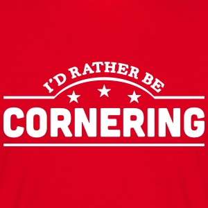 id rather be cornering banner t-shirt - Men's T-Shirt
