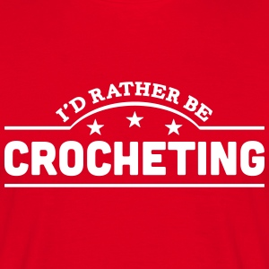 id rather be crocheting banner t-shirt - Men's T-Shirt