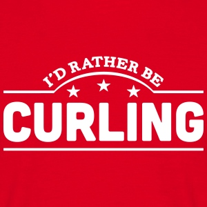 id rather be curling banner t-shirt - Men's T-Shirt