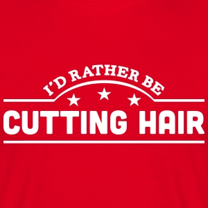 id rather be cutting hair banner t-shirt - Men's T-Shirt