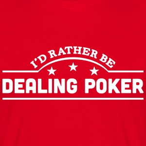 id rather be dealing poker banner t-shirt - Men's T-Shirt