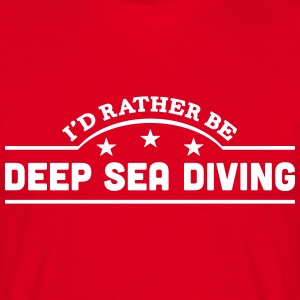 id rather be deep sea diving banner t-shirt - Men's T-Shirt