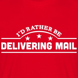 id rather be delivering mail banner t-shirt - Men's T-Shirt