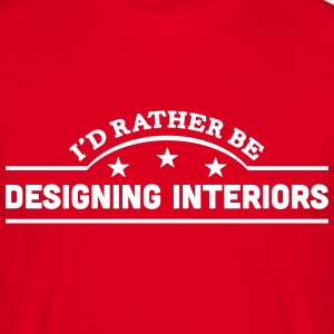 id rather be designing interiors banner  t-shirt - Men's T-Shirt