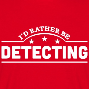id rather be detecting banner t-shirt - Men's T-Shirt