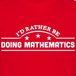 id rather be doing mathematics banner co t-shirt - Men's T-Shirt