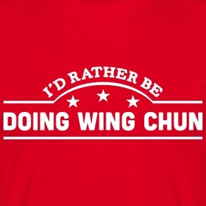 id rather be doing wing chun banner t-shirt - Men's T-Shirt