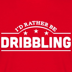 id rather be dribbling banner t-shirt - Men's T-Shirt