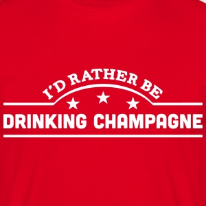 id rather be drinking champagne banner c t-shirt - Men's T-Shirt