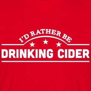 id rather be drinking cider banner t-shirt - Men's T-Shirt