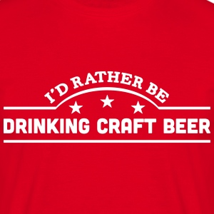 id rather be drinking craft beer banner  t-shirt - Men's T-Shirt