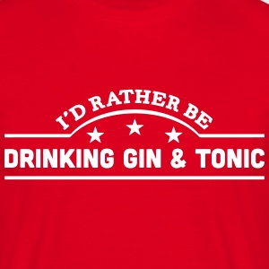 id rather be drinking gin  tonic banner  t-shirt - Men's T-Shirt
