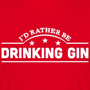 id rather be drinking gin banner t-shirt - Men's T-Shirt